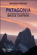 Patagonia  Un viaggio sulle tracce di Bruce Chatwin