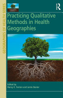 Practicing Qualitative Methods in Health Geographies