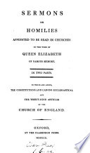 Sermons or homilies  appointed to be read in churches  To which are added the Constitutions and Canons ecclesiastical  and the Thirty nine articles of the Church of England