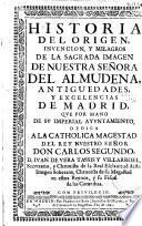 Historia del origen  invencion y milagros de la sagrada imagen de nuestra se  ora de la Almudena