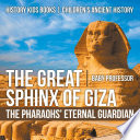 The Great Sphinx Of Giza The Pharaohs Eternal Guardian History Kids Books Children S Ancient History