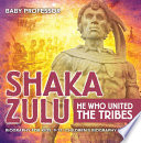 Shaka Zulu  He Who United the Tribes   Biography for Kids 9 12   Children s Biography Books