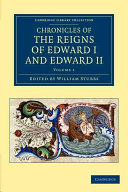 Chronicles of the Reigns of Edward I and Edward II The Reigns Of Edward I 1272 1307