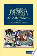 Chronicles of the Reigns of Edward I and Edward II The Reigns Of Edward I