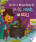 Joe Joe The Wizard Brews Up Solids Liquids And Gases