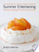 The Santa Monica Farmers Market Cookbook Summer Entertaining