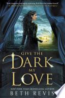 Give the Dark My Love Book PDF