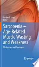 Sarcopenia     Age Related Muscle Wasting and Weakness