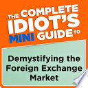 The Complete Idiot s Mini Guide to Demystifying the Foreign Exchange Market