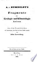 A  von Humboldt s Fragmente einer Geologie und Klimatologie Asiens  Aus dem Franz  sischen  mit Anmerkungen     vermehrt von J  Loewenberg