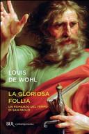 La gloriosa follia  Un romanzo del tempo di san Paolo