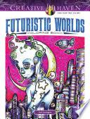 Creative Haven Futuristic Worlds Coloring Book