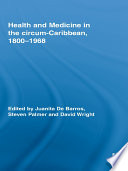 Health and Medicine in the Circum Caribbean  1800   1968