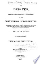 The Debates, Resolutions, and Other Proceedings, of the Convention of Delegates, Assembled at Portland on the 11th, and Continued Until the 29th Day of October, 1819, for the Purpose of Forming a Constitution for the State of Maine Pdf/ePub eBook