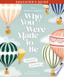 Book The World Needs Who You Were Made to Be Educator s Guide