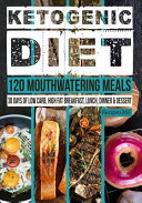 Ketogenic Diet 120 Mouthwatering Meals