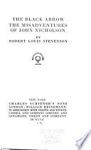 The Works of Robert Louis Stevenson  The Black Arrow   The misadventures of John Nicholson