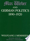 Max Weber and German Politics, 1890-1920