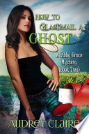 Libby Grace  How to Blackmail a Ghost   Book 2