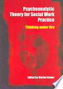Psychoanalytic Theory for Social Work Practice