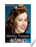 Celebrity Biographies   The Amazing Life Of Shirley Temple   Famous Actors