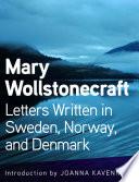 Letters Written in Sweden  Norway  and Denmark