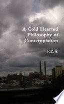A Cold Hearted Philosophy Of Contemplation : ...