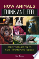 How Animals Think and Feel  An Introduction to Non Human Psychology