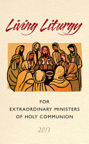 Living Liturgy for Extraordinary Ministers of Holy Communion 2013