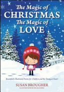 The Magic of Christmas   The Magic of Love  Beautifully Illustrated Poems for Children and the Young at Heart