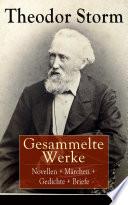 Gesammelte Werke  Novellen   M  rchen   Gedichte   Briefe    ber 400 Titel in einem Buch   Vollst  ndige Ausgaben