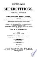 Dictionnaire des Superstitions  Erreurs  Prejuges et Traditions Populaires  ou sont exposees les Croyances Superstitieuses des Temps Anciens et Modernes  etc