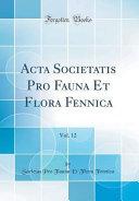 Acta Societatis Pro Fauna Et Flora Fennica, Vol. 12 (Classic Reprint)