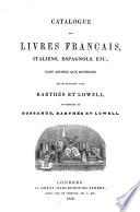 Catalogue des livres fran  ais  italiens  espagnols etc   tant anciens que modernes qui se trouvent chez Barth  s et Lowell