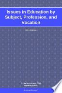 Issues in Education by Subject  Profession  and Vocation  2011 Edition