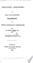 Coronation Anecdotes  or  select and interesting tragments of English Coronation Ceremonies  By Giles Gossip