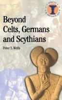 Beyond Celts Germans And Scythians