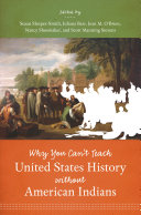 Why You Can t Teach United States History without American Indians This Book Illuminates The Unmistakable Centrality Of American
