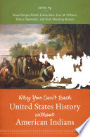 Why You Can't Teach United States History without American Indians This Book Illuminates The Unmistakable Centrality Of