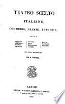 Teatro scelto italiano: commedie, drammi, tragedie, ...