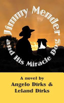 Jimmy Mender And His Miracle Dog : pursues a dream of what might have been,...