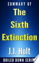 The Sixth Extinction  An Unnatural History   Summarized