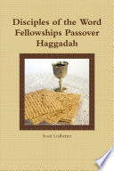 Disciples of the Word Fellowships Passover Haggadah