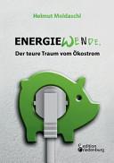 Energiewende. Der teure Traum vom Ökostrom