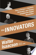 The innovators : how a group of hackers, geniuses, and geeks created the digital revolution / Walter