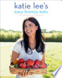 Katie Lee s Easy Breezy Eats