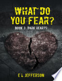 What Do You Fear  Book 3  Dark Hearts