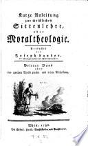 Kurzgefaßte Anleitung zur christlichen Sittenlehre, oder Moraltheologie nach dem Leitfaden des für die österr. Erblande festgesetzten Planes