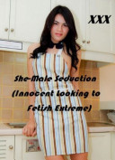 She Male Seduction (Innocent Looking to Fetish Extreme)
