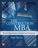 The Construction MBA  Practical Approaches to Construction Contracting